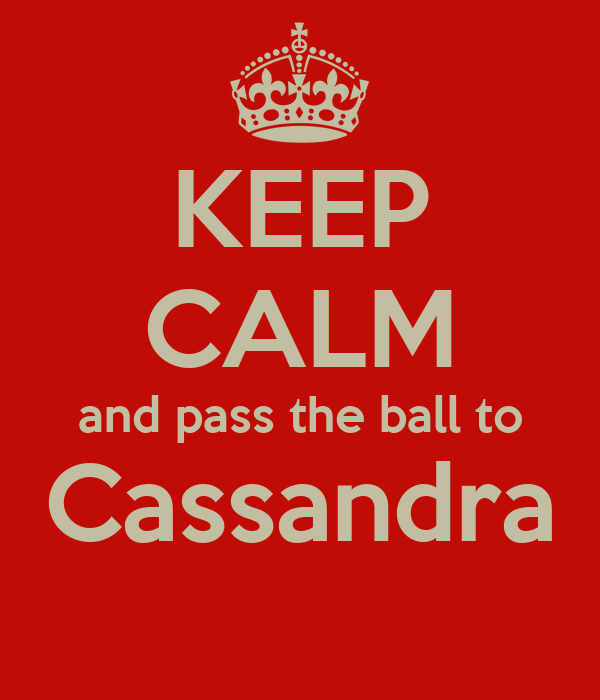 KEEP CALM and pass the ball to Cassandra