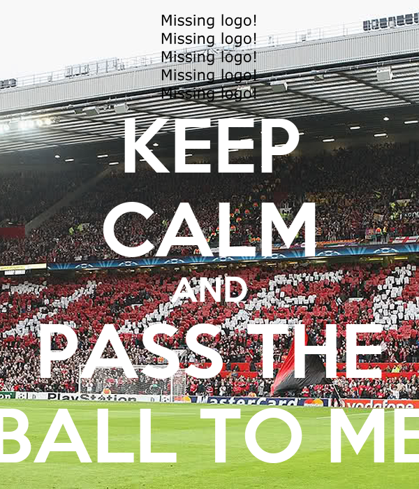KEEP CALM AND PASS THE BALL TO ME