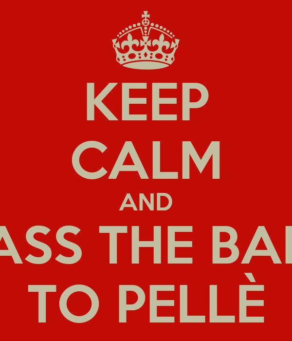 KEEP CALM AND PASS THE BALL TO PELLÈ