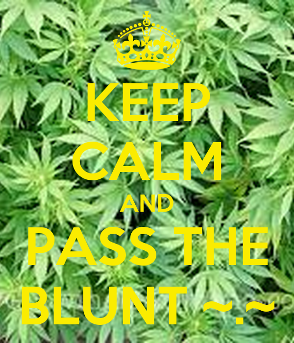 KEEP CALM AND PASS THE BLUNT ~.~ Poster | Nick | Keep Calm ...