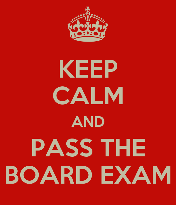 KEEP CALM AND PASS THE BOARD EXAM