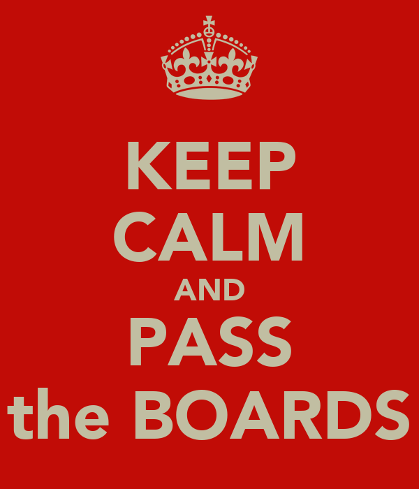 KEEP CALM AND PASS the BOARDS