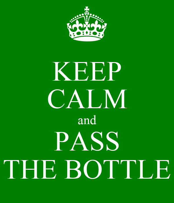 KEEP CALM and PASS THE BOTTLE
