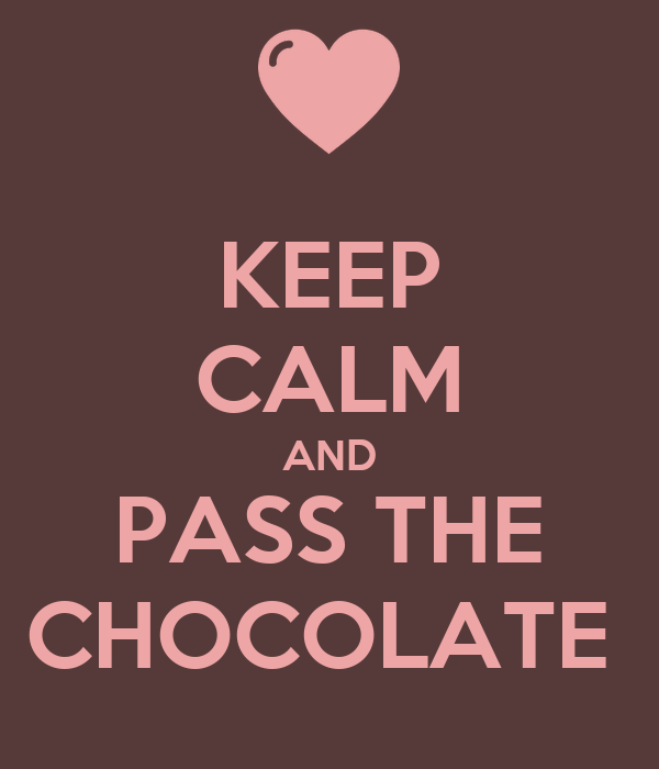 KEEP CALM AND PASS THE CHOCOLATE