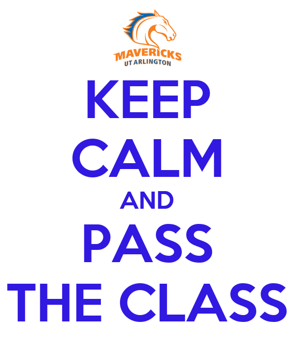 KEEP CALM AND PASS THE CLASS