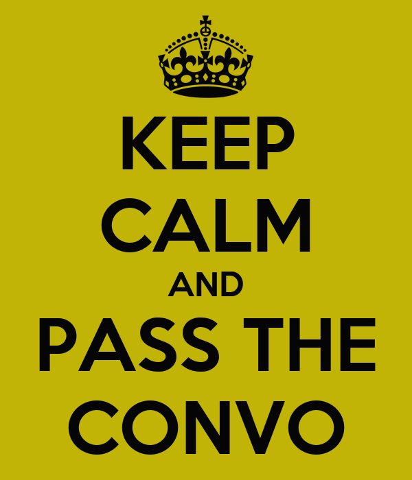 KEEP CALM AND PASS THE CONVO