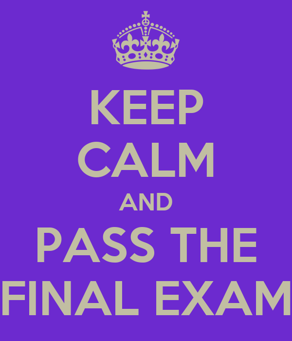 KEEP CALM AND PASS THE FINAL EXAM