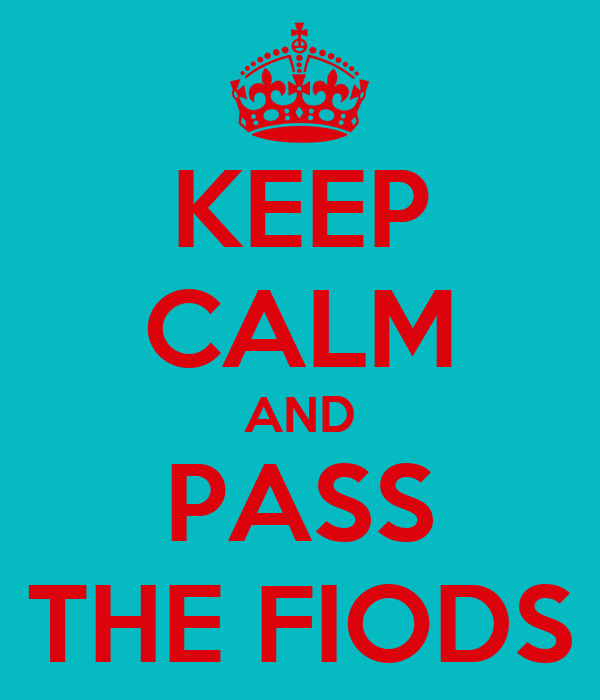 KEEP CALM AND PASS THE FIODS