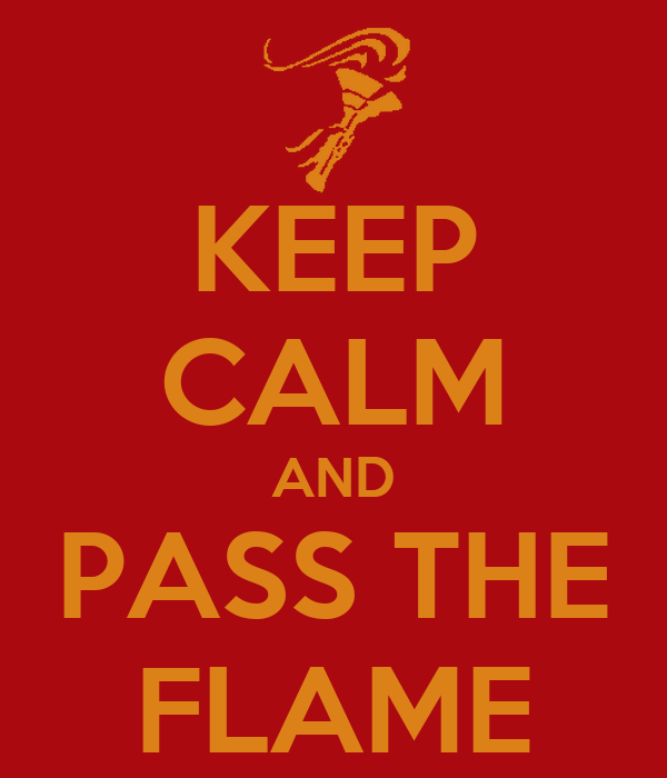KEEP CALM AND PASS THE FLAME
