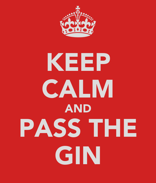 KEEP CALM AND PASS THE GIN