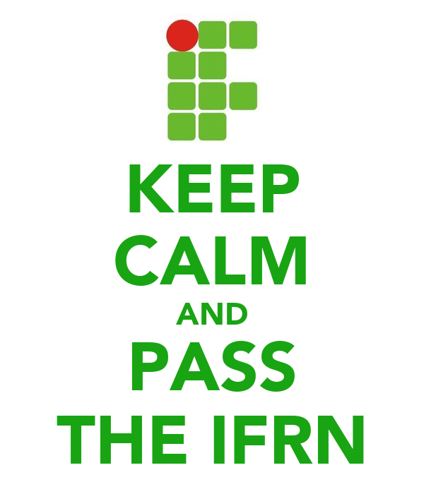 KEEP CALM AND PASS THE IFRN