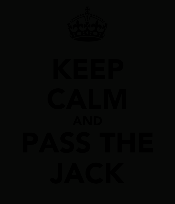 KEEP CALM AND PASS THE JACK