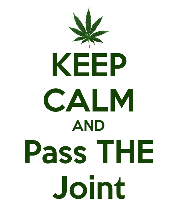 KEEP CALM AND Pass THE Joint