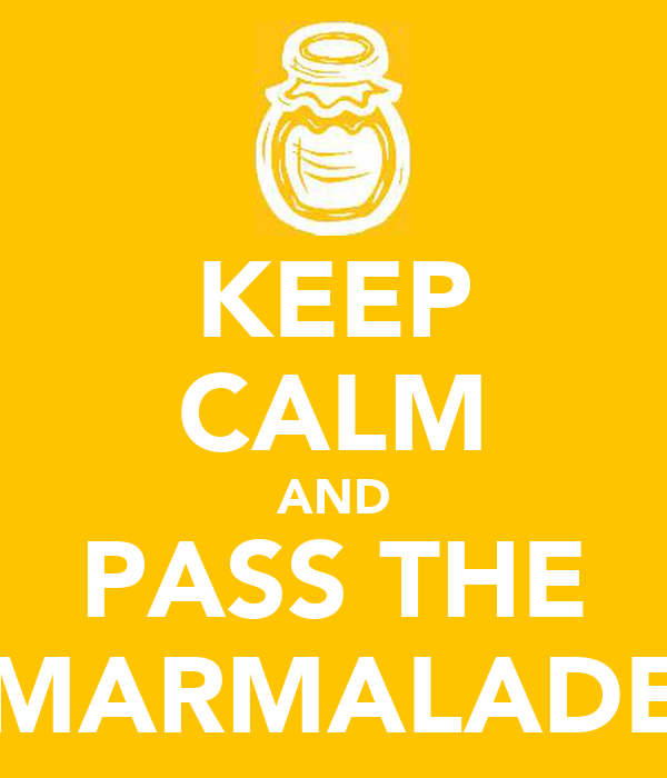 KEEP CALM AND PASS THE MARMALADE