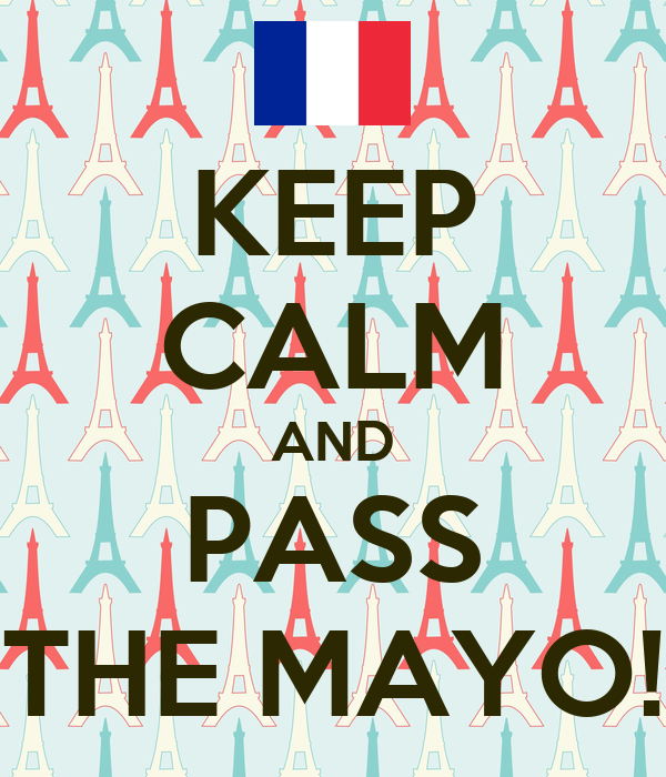 KEEP CALM AND PASS THE MAYO!