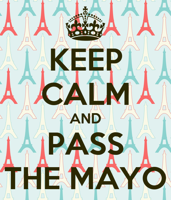 KEEP CALM AND PASS THE MAYO