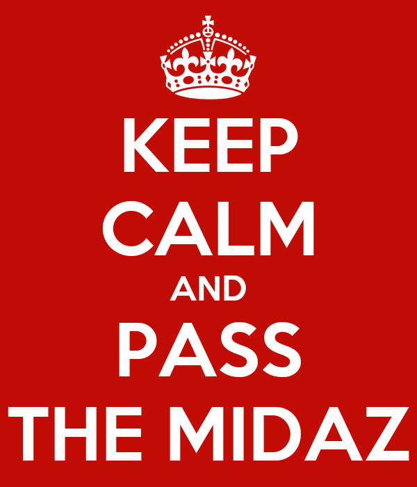 KEEP CALM AND PASS THE MIDAZ
