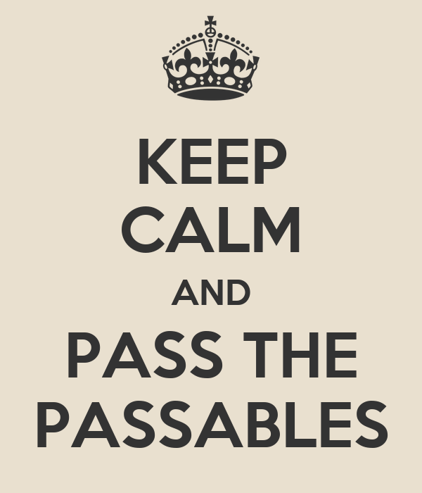 KEEP CALM AND PASS THE PASSABLES