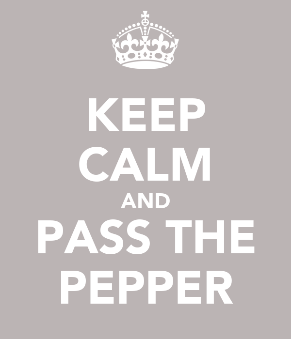 KEEP CALM AND PASS THE PEPPER