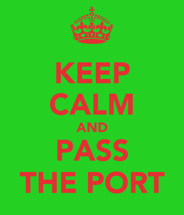 KEEP CALM AND PASS THE PORT