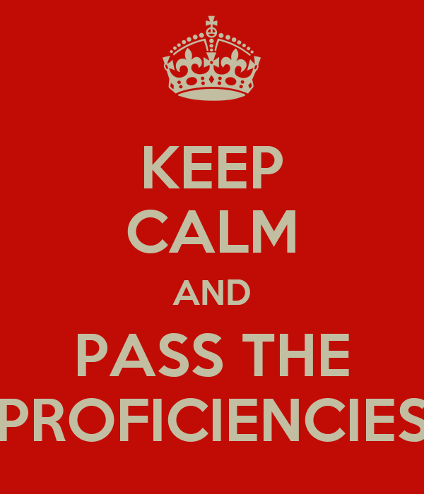 KEEP CALM AND PASS THE PROFICIENCIES