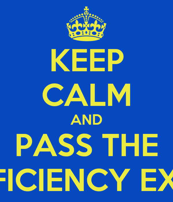 KEEP CALM AND PASS THE PROFICIENCY EXAMS