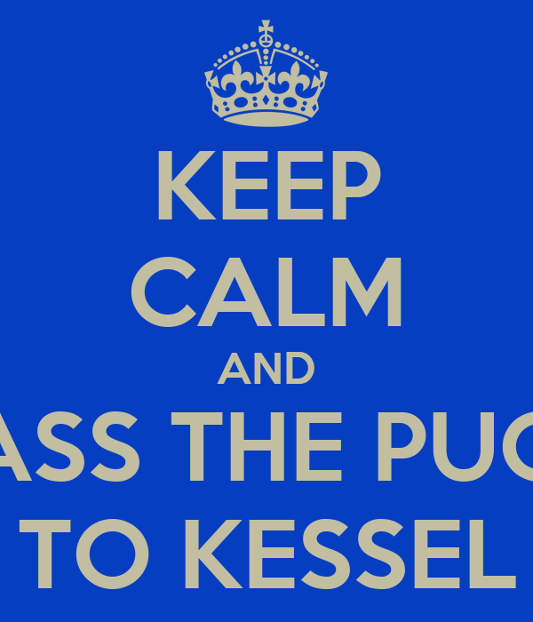 KEEP CALM AND PASS THE PUCK TO KESSEL