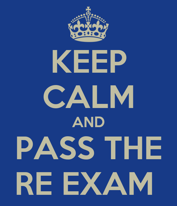KEEP CALM AND PASS THE RE EXAM