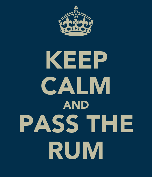 KEEP CALM AND PASS THE RUM