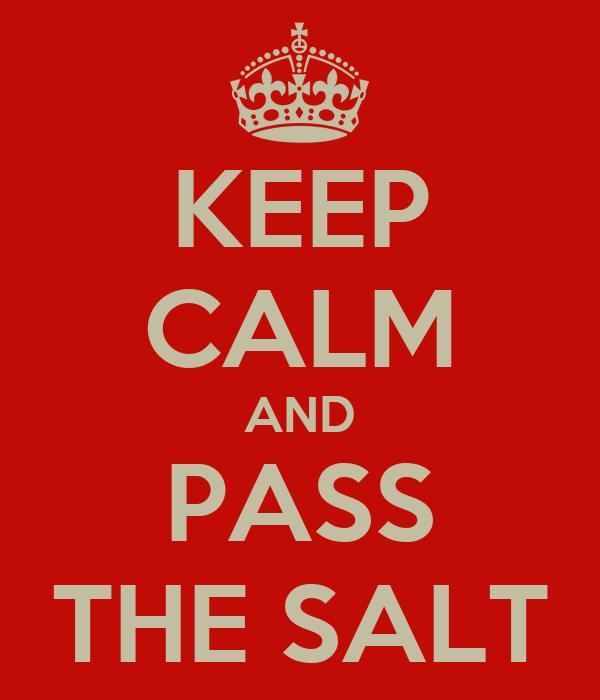 KEEP CALM AND PASS THE SALT
