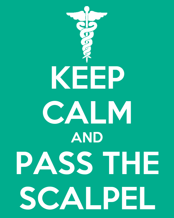 KEEP CALM AND PASS THE SCALPEL