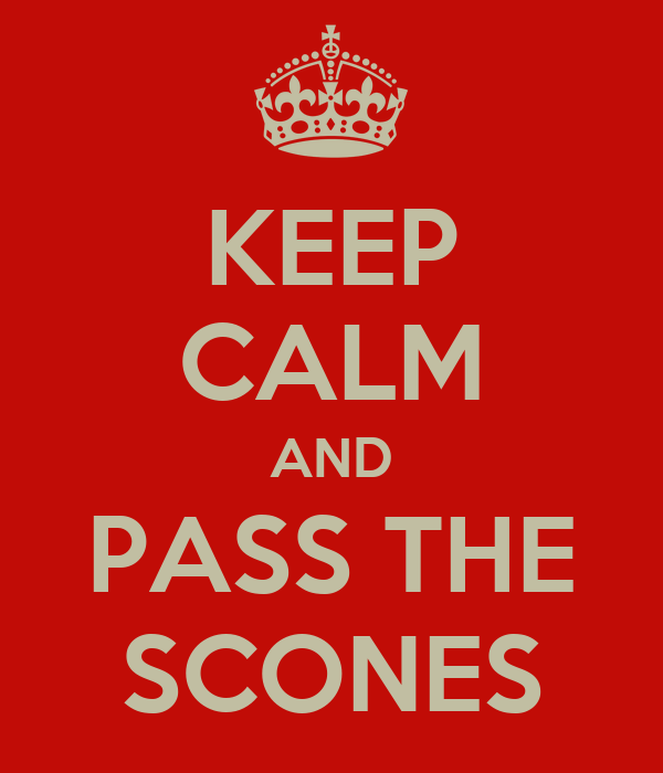 KEEP CALM AND PASS THE SCONES