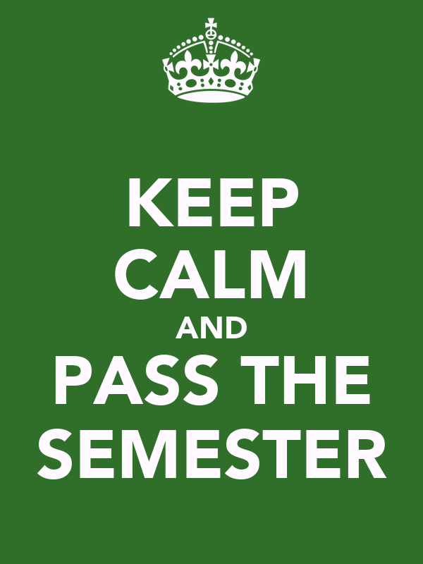 KEEP CALM AND PASS THE SEMESTER