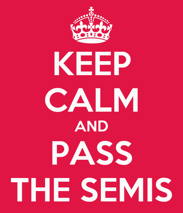 KEEP CALM AND PASS THE SEMIS