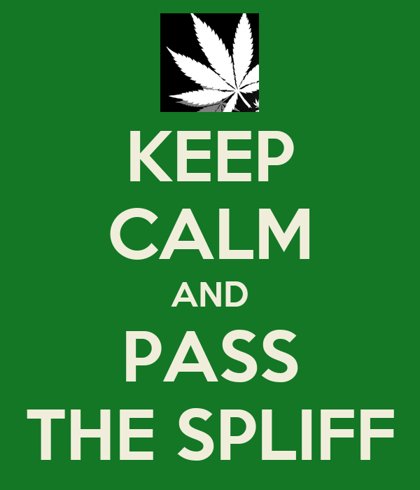 KEEP CALM AND PASS THE SPLIFF