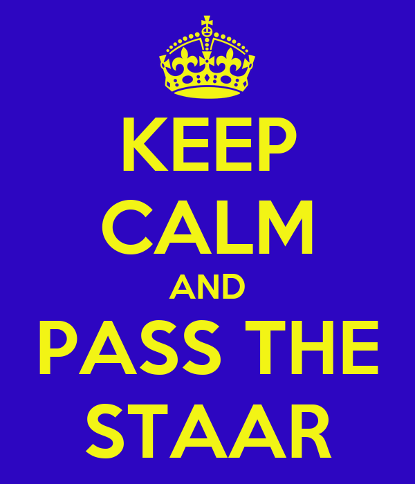 KEEP CALM AND PASS THE STAAR
