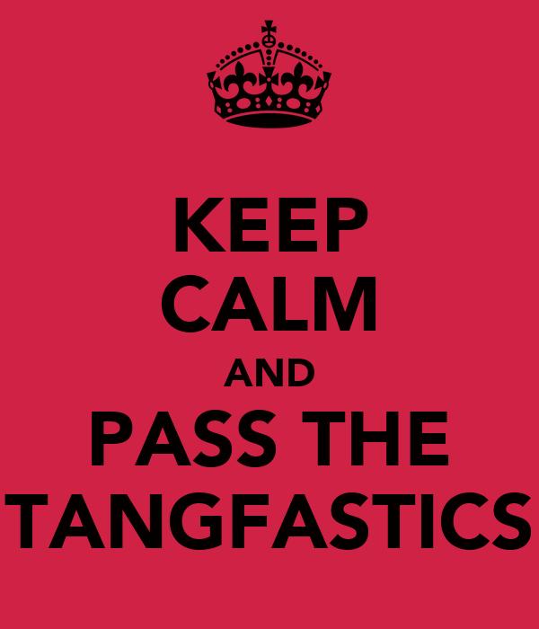KEEP CALM AND PASS THE TANGFASTICS
