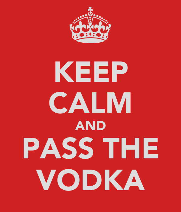 KEEP CALM AND PASS THE VODKA