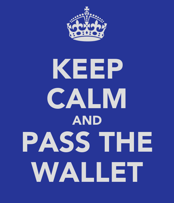 KEEP CALM AND PASS THE WALLET
