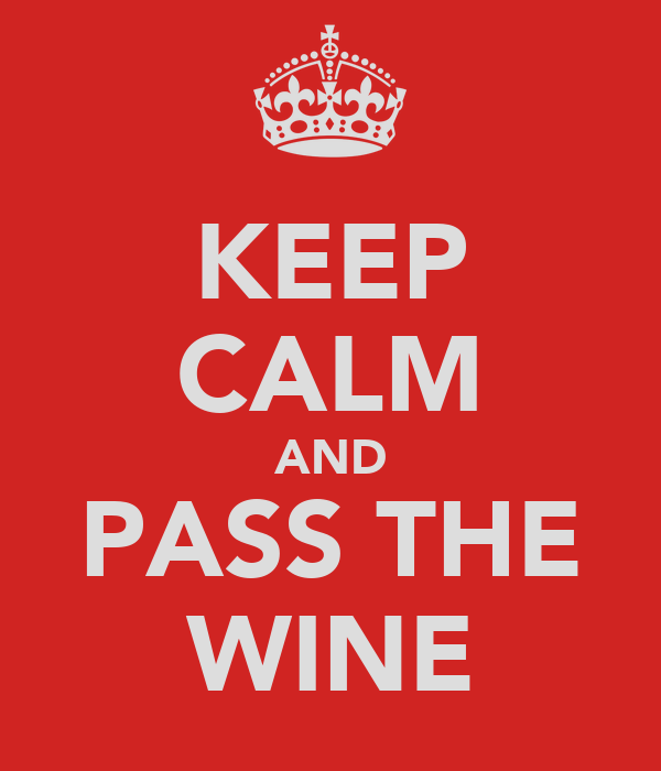 KEEP CALM AND PASS THE WINE