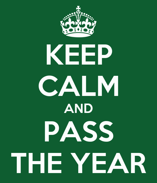 KEEP CALM AND PASS THE YEAR