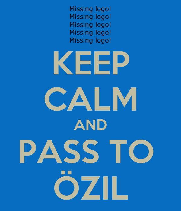 KEEP CALM AND PASS TO  ÖZIL