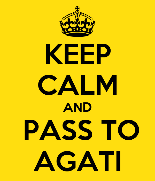 KEEP CALM AND  PASS TO AGATI