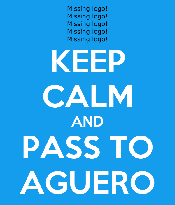KEEP CALM AND PASS TO AGUERO