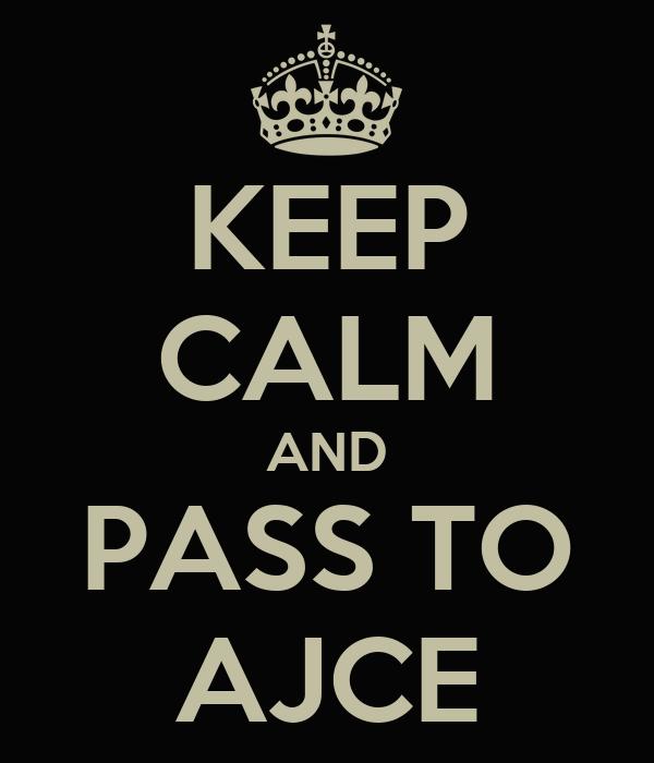 KEEP CALM AND PASS TO AJCE