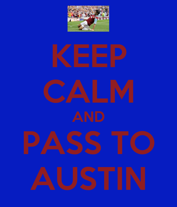 KEEP CALM AND PASS TO AUSTIN