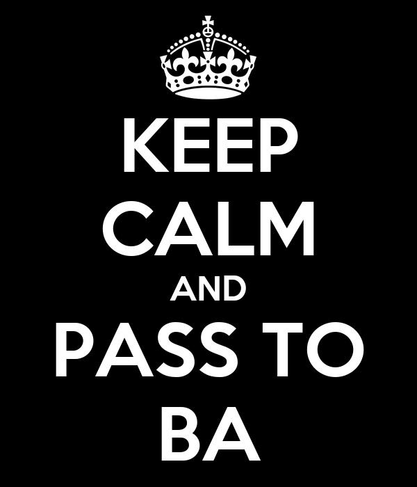 KEEP CALM AND PASS TO BA