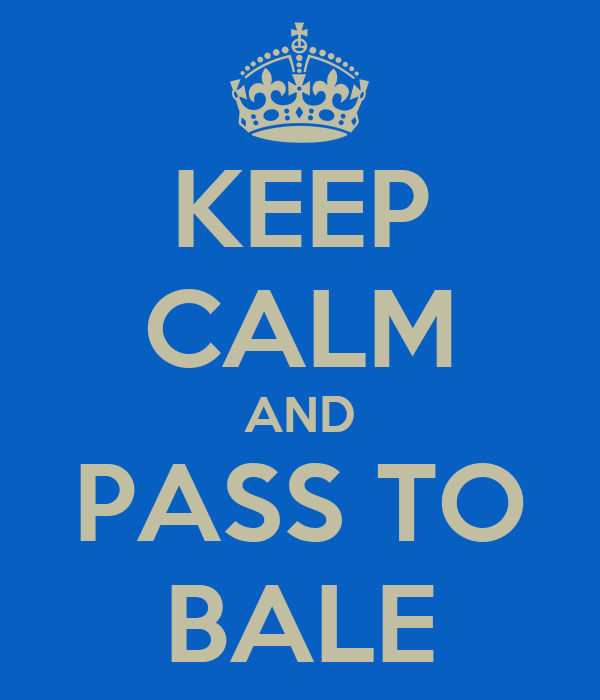 KEEP CALM AND  PASS TO  BALE