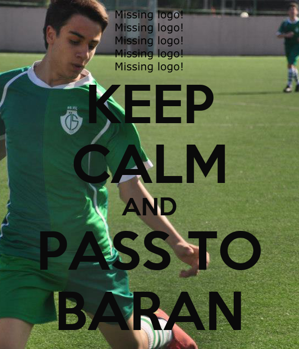 KEEP CALM AND PASS TO BARAN