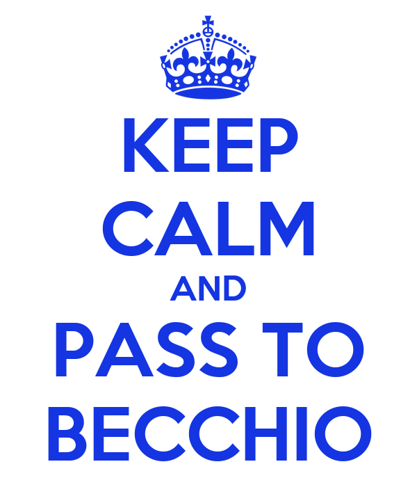 KEEP CALM AND PASS TO BECCHIO